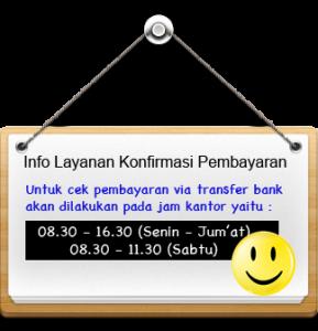 Layanan Konfirmasi Pembayaran : Akan dilakukan pada jam kerja yaitu 08.30 - 16.30 (Senin- Jum'at) & 08.30 - 16.30